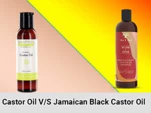 Castor Oil Vs Jamaican Black Castor Oil